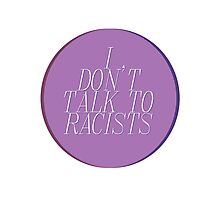 I Don't Talk To Racists (Ver. 2) Photographic Print
