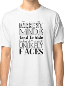 The Darkest Minds Tend to Hide Behind the Most Unlikely Faces Classic T-Shirt