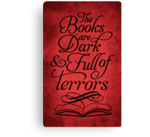 The Books are Dark and Full of Terrors Canvas Print
