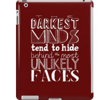 The Darkest Minds Tend to Hide Behind the Most Unlikely Faces (Inverse) iPad Case/Skin