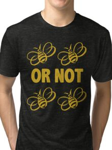 To be or not to be Tri-blend T-Shirt