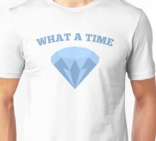 What a Time to be Alive Diamond Unisex T-Shirt
