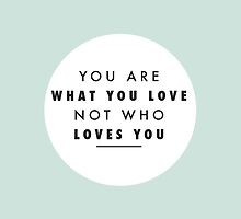 You Are What You Love by laurenschroer