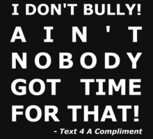 I Don't Bully! (White)  by text4acomp