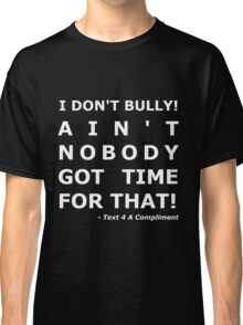 I Don't Bully! (White)  Classic T-Shirt