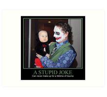 A Stupid Joke Art Print