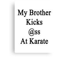 My Brother Kicks Ass At Karate  Canvas Print