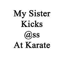 My Sister Kicks Ass At Karate  Photographic Print