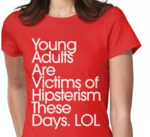 Young Adults Are Victims Of Hipsterism These Days LOL Womens Fitted T-Shirt