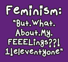 Feminism: But.What.About.My.FEEELings??!1eleventyone by thecriticalg