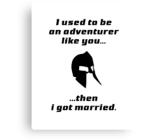 I used to be an adventurer like you, then I got married Canvas Print