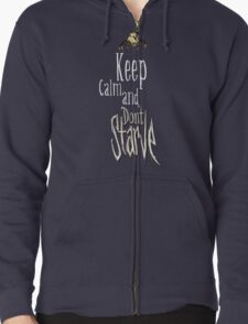 Keep calm and dont starve! Zipped Hoodie