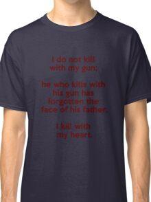 I do not kill with my gun; I kill with my heart Classic T-Shirt