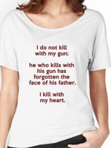 I do not kill with my gun; I kill with my heart Women's Relaxed Fit T-Shirt