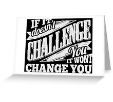 If It Doesn't Challenge You It Won't Change You Greeting Card