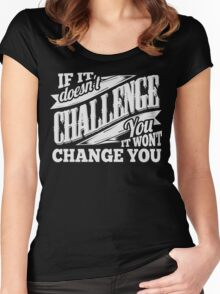 If It Doesn't Challenge You It Won't Change You Women's Fitted Scoop T-Shirt