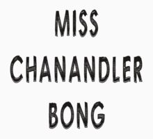 Miss Chanandler Bong by erinhopkins