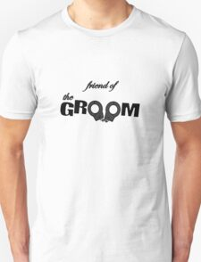 Friend of the Groom Unisex T-Shirt