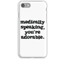 Medically speaking, you're adorable. iPhone Case/Skin