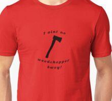 I aint no woodchopper bwoy! T shirt Unisex T-Shirt