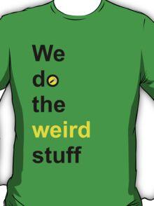 We do the weird stuff (hammer in o) T-Shirt