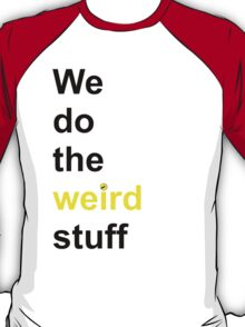 We do the weird stuff (hammer dot of i) T-Shirt