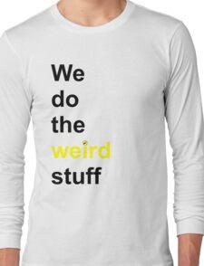 We do the weird stuff (hammer dot of i) Long Sleeve T-Shirt