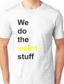We do the weird stuff (hammer dot of i) Unisex T-Shirt