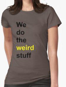 We do the weird stuff (hammer dot of i) Womens Fitted T-Shirt