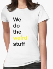 We do the weird stuff (hammer dot of i) Womens Fitted T-Shirt