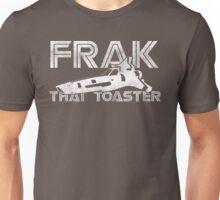 Frak That Toaster Unisex T-Shirt