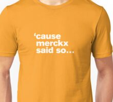'cause Merckx said so Unisex T-Shirt