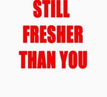 Still Fresh Tee Unisex T-Shirt