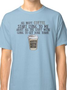 Coffee - Start Lying To Me Now Classic T-Shirt