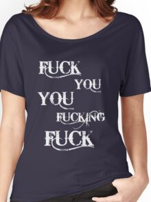 FUCK YOU Women's Relaxed Fit T-Shirt