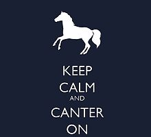 Keep Calm And Canter On by Erin Henke King