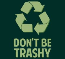 Don't Be Trashy by BrightDesign