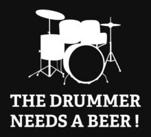The Drummer Needs A Beer! by BrightDesign