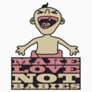 Make Love Not Babies by Style-O-Mat