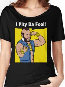 Mr T I Pity Da Fool Women's Relaxed Fit T-Shirt
