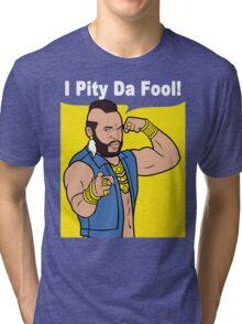 Mr T I Pity Da Fool Tri-blend T-Shirt