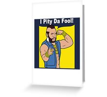 Mr T I Pity Da Fool Greeting Card