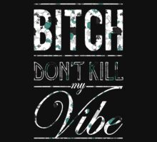 Bitch don't kill my vibe - floral 2 T-Shirt