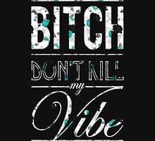 Bitch don't kill my vibe - floral 2 Unisex T-Shirt