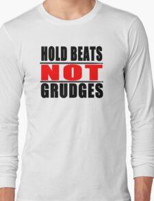 Hold Beats not Grudges Long Sleeve T-Shirt