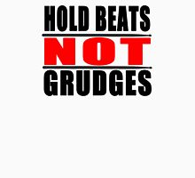 Hold Beats not Grudges Unisex T-Shirt