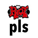 Riot Pls by Chrisbooyahh