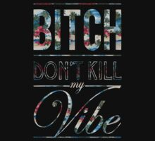 Bitch don't kill my vibe - Hawaii floral by Chigadeteru