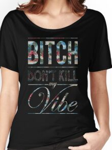Bitch don't kill my vibe - Hawaii floral Women's Relaxed Fit T-Shirt
