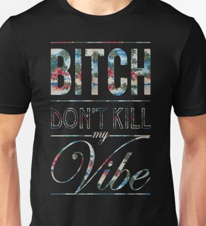 Bitch don't kill my vibe - Hawaii floral Unisex T-Shirt